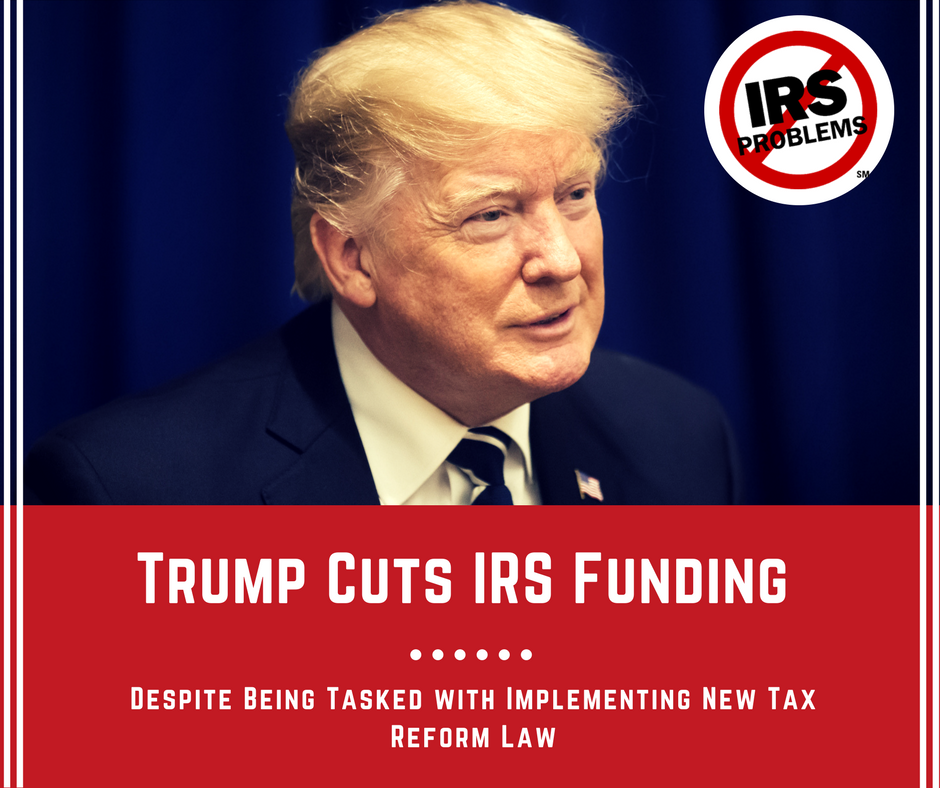 trumps-2019-budget-cuts-irs-funding-despite-tasked-implementing-new-tax-reform-law