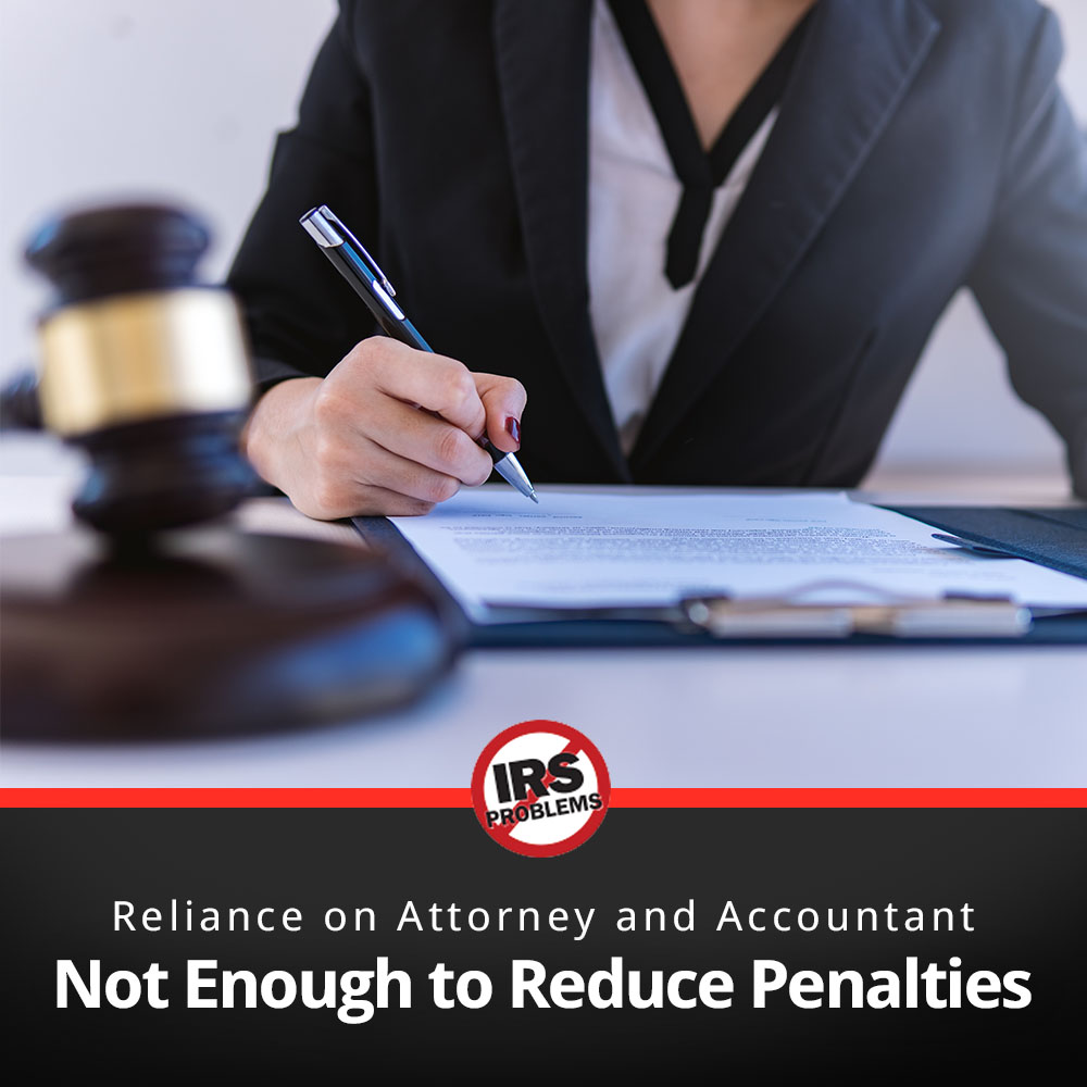 taxpayers-reliance-on-his-attorney-and-accountant-not-sufficient-penalties-sustained