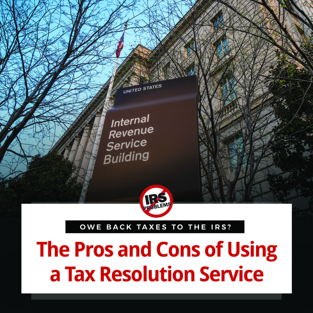 owe-back-taxes-to-the-irs-the-pros-and-cons-of-using-a-tax-resolution-service