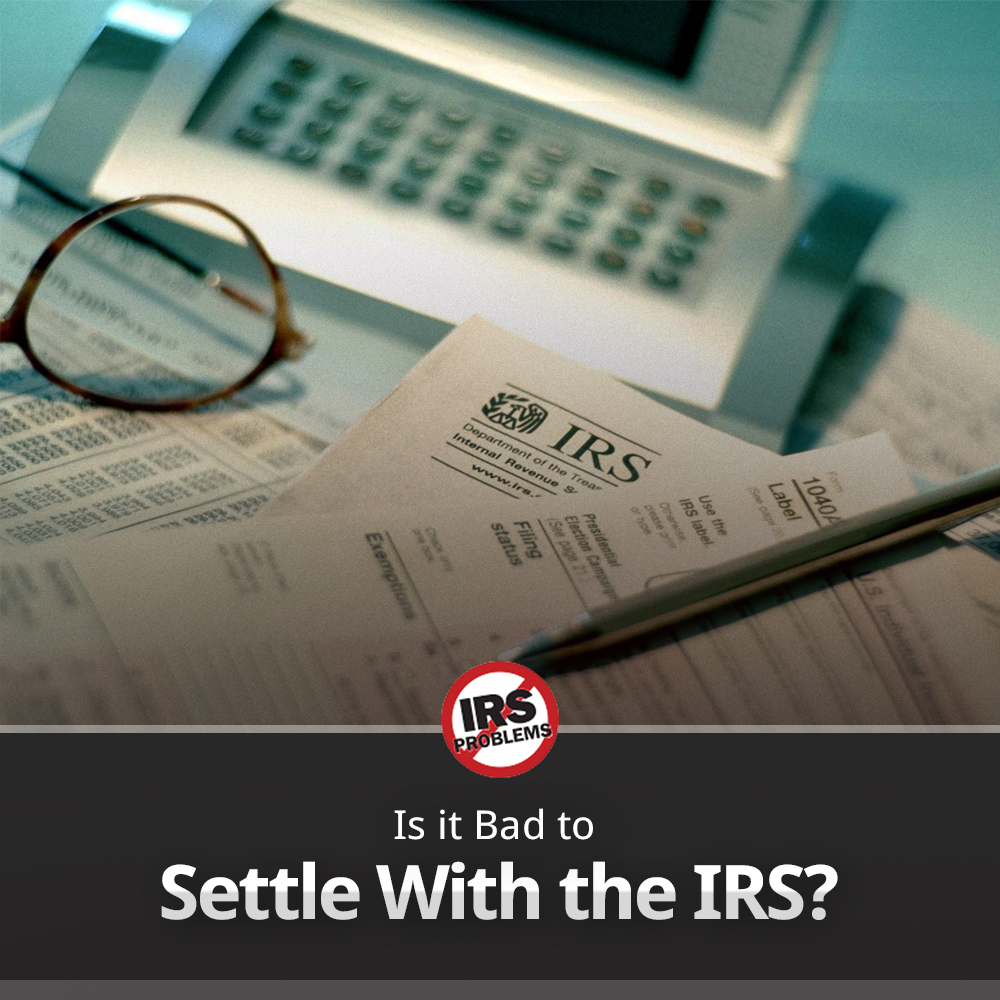 is-it-bad-to-settle-with-the-irs