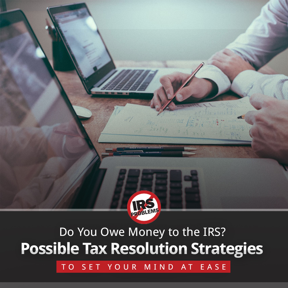 do-you-owe-money-to-the-irs-possible-tax-resolution-strategies-to-set-your-mind-at-ease