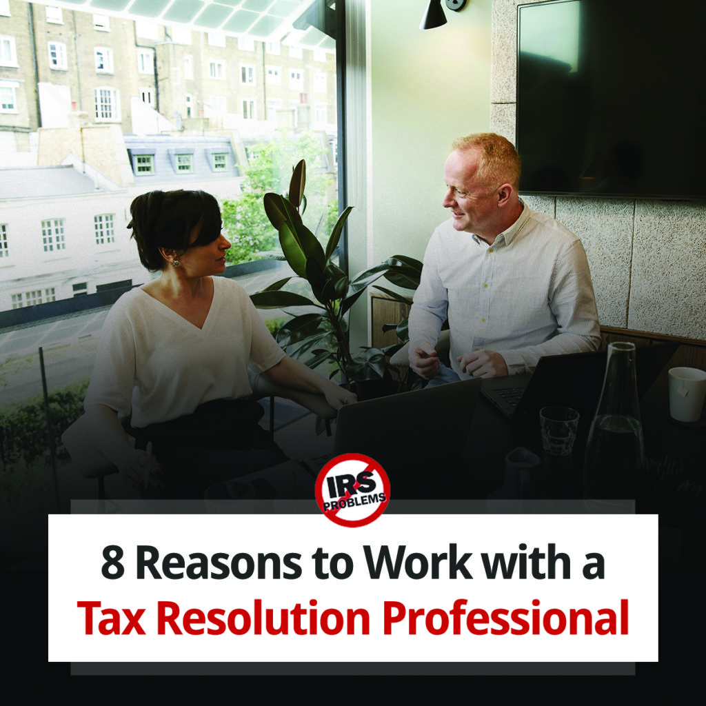 8-reasons-to-work-with-a-tax-resolution-professional
