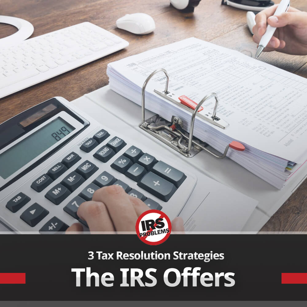 3-tax-resolution-strategies-the-irs-offers