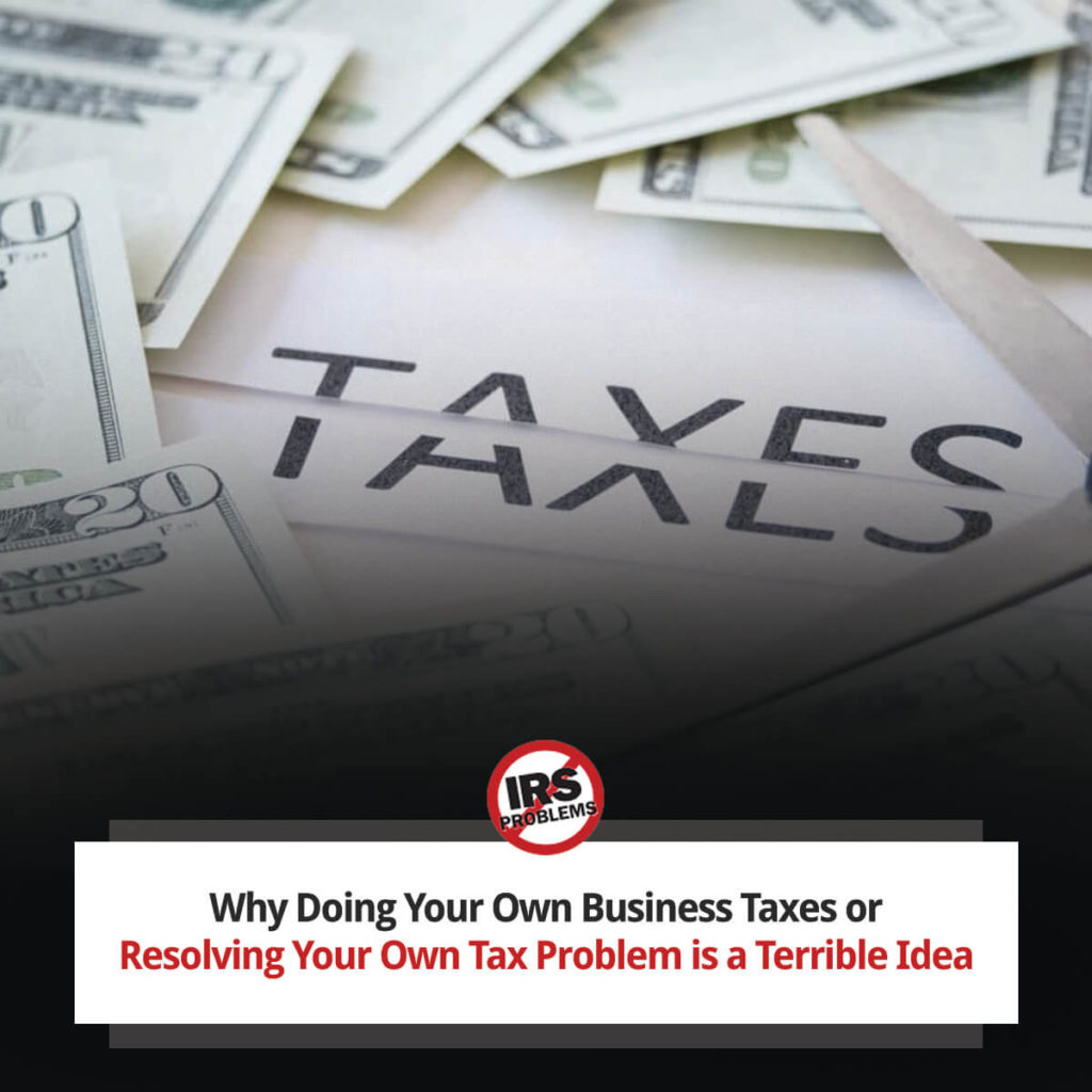 why-doing-your-own-business-taxes-or-resolving-your-own-tax-problem-is-a-terrible-idea